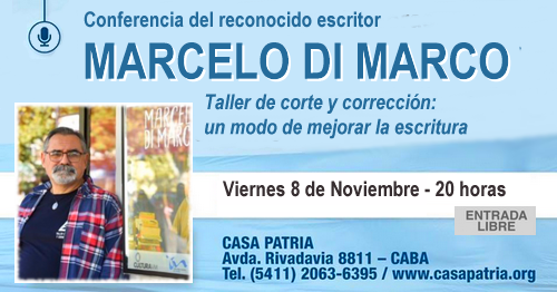 8 de Noviembre: Conferencia del escritor Marcelo Di Marco en Casa Patria
